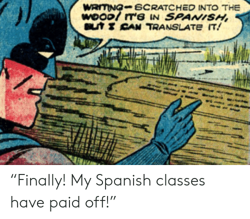 """Spanish, Translate, and Can: WRITING-SCRATCHED INTO THE  WOOD! T'S IN SPANISH  T CAN TRANSLATE IT! """"Finally! My Spanish classes have paid off!"""""""