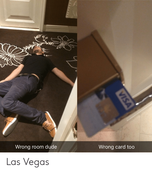 Las Vegas: Wrong room dude  Wrong card too  VISA Las Vegas