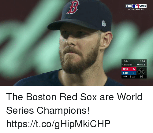 Red Sox: WS  BOS LEADS 3-1  FOX  P: 14  Sale  4. Machado  0 FOR 3  BOS 5  LAD 1  ▼92Outs 1-2 The Boston Red Sox are World Series Champions! https://t.co/gHipMkiCHP