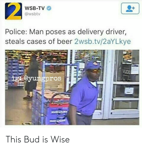 Delivery Driver: WSB-TV  @wsbtv  Police: Man poses as delivery driver,  steals cases of beer 2wsb.tv/2aYLkye  gpros This Bud is Wise