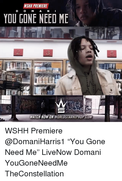 """Memes, Worldstarhiphop, and Wshh: WSHH PREMIERE  D O M A N I  YOU GONE NEED ME  3  WATCH NOW ON WORLDSTARHIPHOP.Co WSHH Premiere @DomaniHarris1 """"You Gone Need Me"""" LiveNow Domani YouGoneNeedMe TheConstellation"""