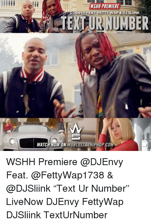 "Fetty Wap, Memes, and Worldstarhiphop: WSHH PREMIERE  DJ ENVY FEAT. FETTY WAP& DJ SLIINK  TEXT UR NUMBER  WATCH NOW ON WORLDSTARHIPHOP.COM WSHH Premiere @DJEnvy Feat. @FettyWap1738 & @DJSliink ""Text Ur Number"" LiveNow DJEnvy FettyWap DJSliink TextUrNumber"