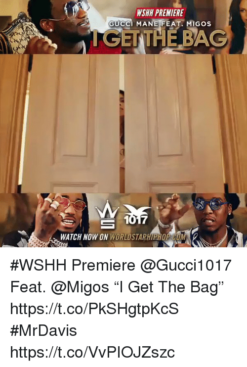 "Gucci, Gucci Mane, and Memes: WSHH PREMIERE  GUCCI MANE FEAT. MIGOS  GETTHEBAG  Ce  WATCH NOW ON WORLDSTARHIPHOP #WSHH Premiere @Gucci1017 Feat. @Migos ""I Get The Bag"" https://t.co/PkSHgtpKcS #MrDavis https://t.co/VvPIOJZszc"