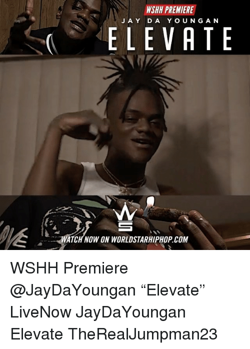 """Memes, Worldstarhiphop, and Wshh: WSHH PREMIERE  J AY DA YOUNG AN  ELEVATE  WATCH NOW ON WORLDSTARHIPHOP.COM WSHH Premiere @JayDaYoungan """"Elevate"""" LiveNow JayDaYoungan Elevate TheRealJumpman23"""