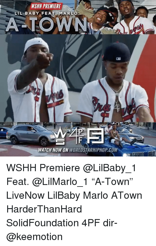 "feats: WSHH PREMIERE  LIL BABY FEATMARLO  WATCH NOW ON WORLDSTARHIPHOP.COM WSHH Premiere @LilBaby_1 Feat. @LilMarlo_1 ""A-Town"" LiveNow LilBaby Marlo ATown HarderThanHard SolidFoundation 4PF dir- @keemotion"