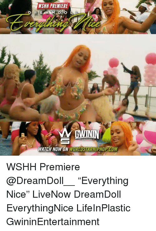 "comming: WSHH PREMIERE  oe  WATCH NOW ON WORLDSTARHIPHOP. COM WSHH Premiere @DreamDoll__ ""Everything Nice"" LiveNow DreamDoll EverythingNice LifeInPlastic GwininEntertainment"