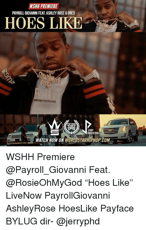 """ashleys: WSHH PREMIERE  PAYROLL GIOVANNI FEAT.ASHLEY ROSE&OREO  HOES LIKE  com  JERRY  PRODUCTION  WATCH NOW ON WORLDSTARHIPHOP.COM WSHH Premiere @Payroll_Giovanni Feat. @RosieOhMyGod """"Hoes Like"""" LiveNow PayrollGiovanni AshleyRose HoesLike Payface BYLUG dir- @jerryphd"""