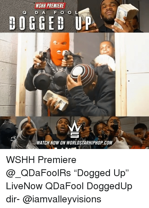 "dogged: WSHH PREMIERE  Q D A F O O L  DOGGED UP  WATCH NOW ON WORLDSTARHIPHOP COM WSHH Premiere @_QDaFoolRs ""Dogged Up"" LiveNow QDaFool DoggedUp dir- @iamvalleyvisions"