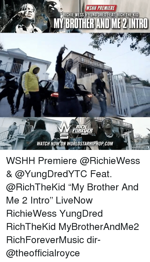 "Memes, Worldstarhiphop, and Wshh: WSHH PREMIERE  RICHIE WESS & YUNG DRED FEAT RICH THE KID  MYBROTHERAND ME2INIRO  WATCH NOW ON WORLDSTARHIPHOP.COM WSHH Premiere @RichieWess & @YungDredYTC Feat. @RichTheKid ""My Brother And Me 2 Intro"" LiveNow RichieWess YungDred RichTheKid MyBrotherAndMe2 RichForeverMusic dir- @theofficialroyce"