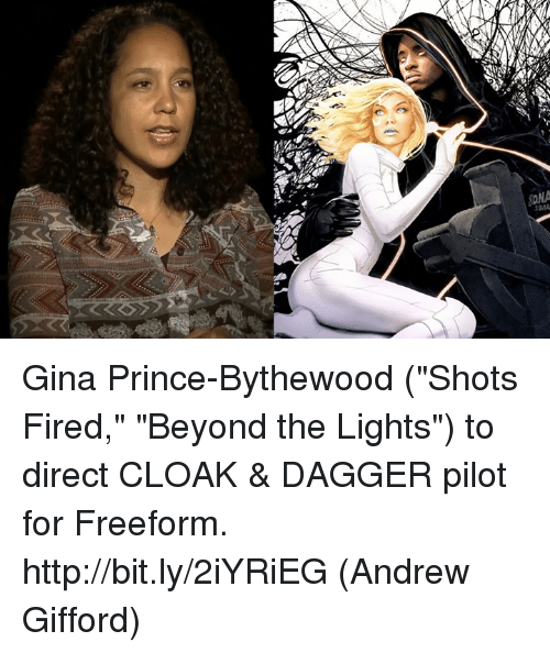 "Shot Fired: wss Gina Prince-Bythewood (""Shots Fired,"" ""Beyond the Lights"") to direct CLOAK & DAGGER pilot for Freeform. http://bit.ly/2iYRiEG  (Andrew Gifford)"