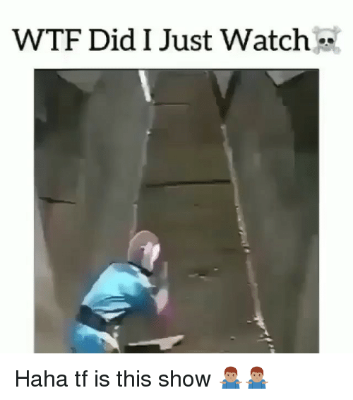 Memes, Wtf, and Watch: WTF Did I Just Watch. Haha tf is this show 🤷🏽♂️🤷🏽♂️