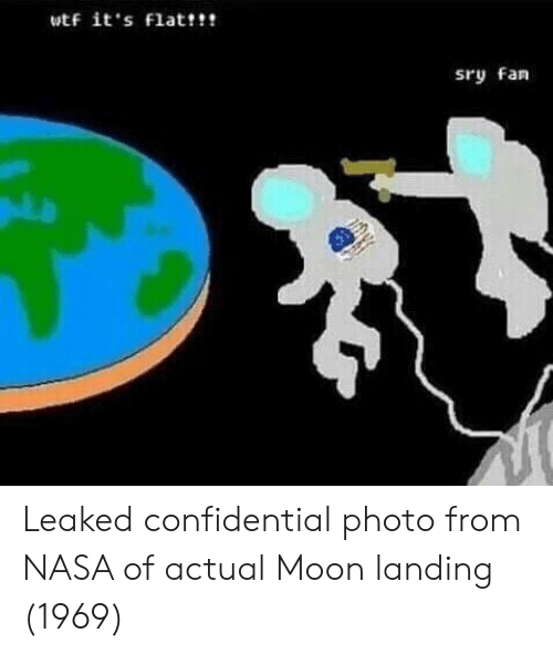 Nasa, Wtf, and Moon: wtf it s Flat!?  sry fan Leaked confidential photo from NASA of actual Moon landing (1969)