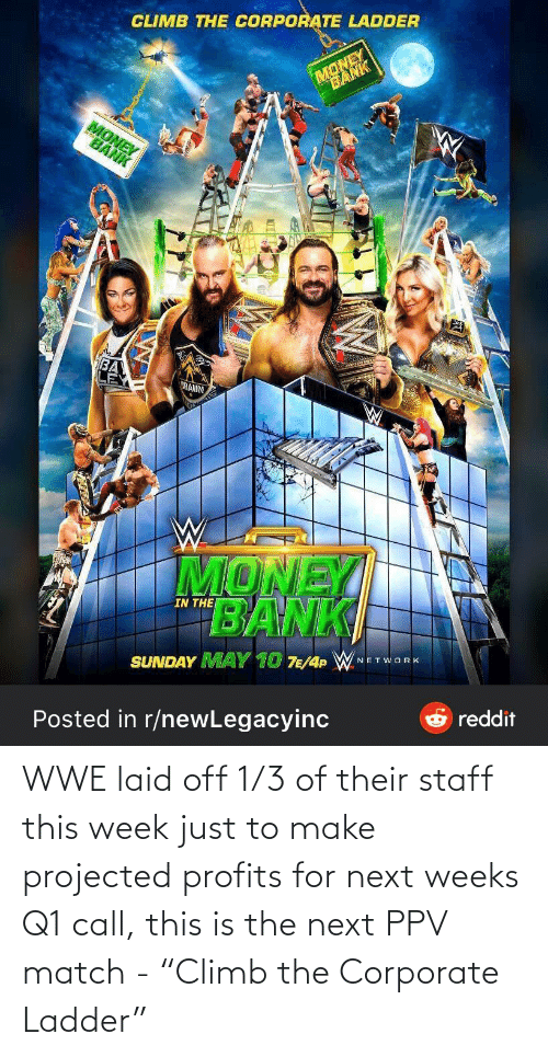 """corporate: WWE laid off 1/3 of their staff this week just to make projected profits for next weeks Q1 call, this is the next PPV match - """"Climb the Corporate Ladder"""""""
