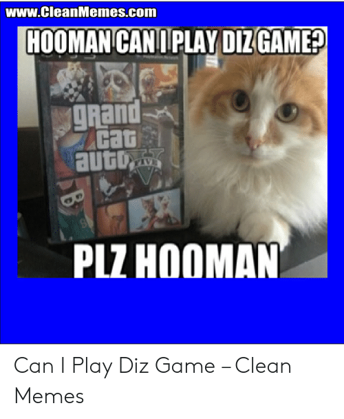 Wwwcleanmemescom Hooman Cani Play Diz Game Grand Cat Plz