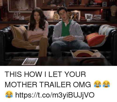 Memes, Omg, and 🤖: www.crazyforseles eo THIS HOW I LET YOUR MOTHER TRAILER OMG 😂😂😂 https://t.co/m3yiBUJjVO