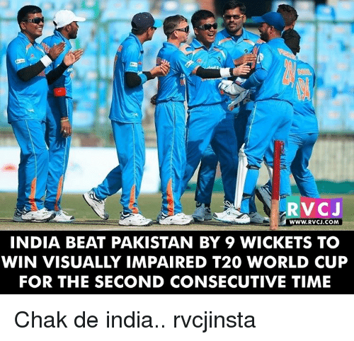 Chak De India: WWW. RVCJ.COM  INDIA BEAT PAKISTAN BY 9 WICKETS TO  WIN VISUALLY IMPAIRED T20 WORLD CUP  FOR THE SECOND CONSECUTIVE TIME Chak de india.. rvcjinsta