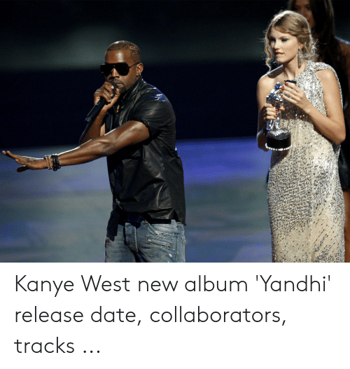 Wwwt Kanye West New Album 'Yandhi' Release Date Collaborators Tracks