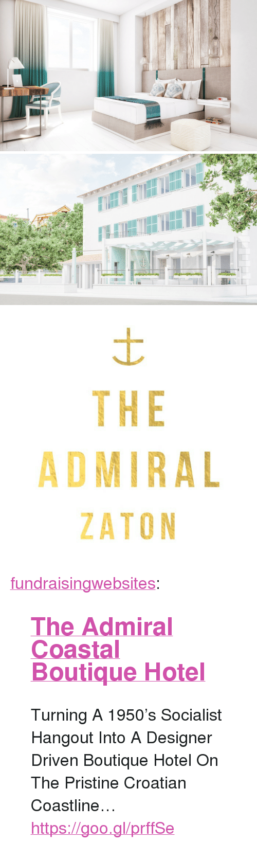 """Boutique: WWwwwNN   THE  ADMIRAL  ZATON <p><a class=""""tumblr_blog"""" href=""""http://fundraisingwebsites.tumblr.com/post/141629655186"""">fundraisingwebsites</a>:</p> <blockquote> <h2><a href=""""https://goo.gl/prffSe"""">The Admiral Coastal Boutique Hotel</a></h2> <p>  Turning A 1950's Socialist Hangout Into A Designer Driven Boutique Hotel On The Pristine Croatian Coastline…</p> <p><a href=""""https://goo.gl/prffSe"""">https://goo.gl/prffSe</a><br/></p> </blockquote>"""