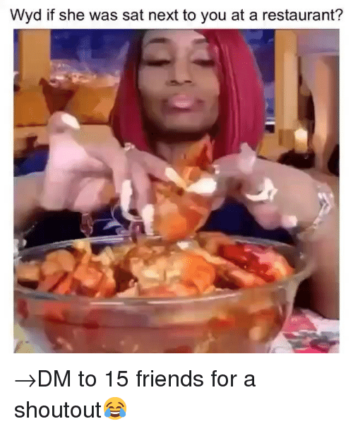 Friends, Memes, and Wyd: Wyd if she was sat next to you at a restaurant? →DM to 15 friends for a shoutout😂