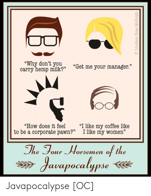 """Coffee, Women, and How: wyhemp milkp """"Get me your manager""""  """"Why don't youu  """"How does it feel """"I like my coffee like  to be a corporate pawn?"""" I like my women""""  The Tour Worsemen of the  auapocalypse Javapocalypse [OC]"""