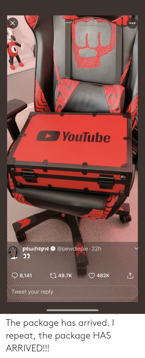 youtube.com, Tweet, and Reply: X  OOO  YouTube  pcwdicpie @pewdiepie 22h  8,141  1149.7K  482K  Tweet your reply The package has arrived. I repeat, the package HAS ARRIVED!!!