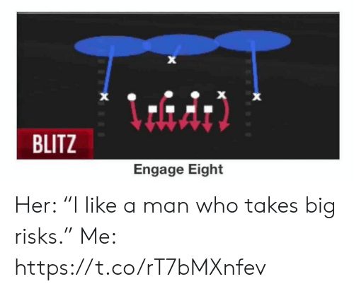 "Eight: X  X  BLITZ  Engage Eight Her: ""I like a man who takes big risks.""  Me: https://t.co/rT7bMXnfev"