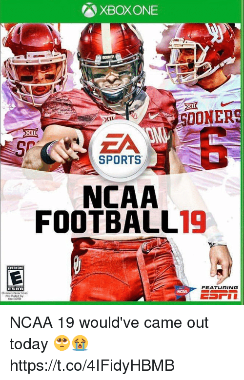 Ncaa: XBOX ONE  SOONERS  xu  5P  EA  SPORTS  NCAA  FOOTBALL19  EVERYONE  FEATURING  ESRB  Online Interactions  Not Rated by  the ESRB NCAA 19 would've came out today 🥺😭 https://t.co/4IFidyHBMB