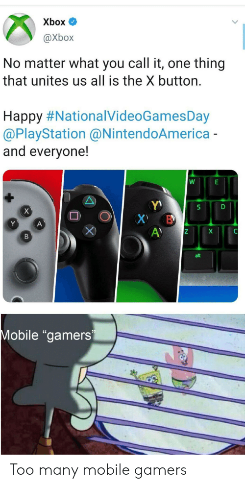 "gamers: Xbox  @Xbox  No matter what you call it, one thing  that unites us all is the X button.  Happy #NationalVideoGamesDay  @PlayStation @NintendoAmerica-  and everyone!  X  X B  A)  Y  A  X  В  alt  Mobile ""gamers Too many mobile gamers"