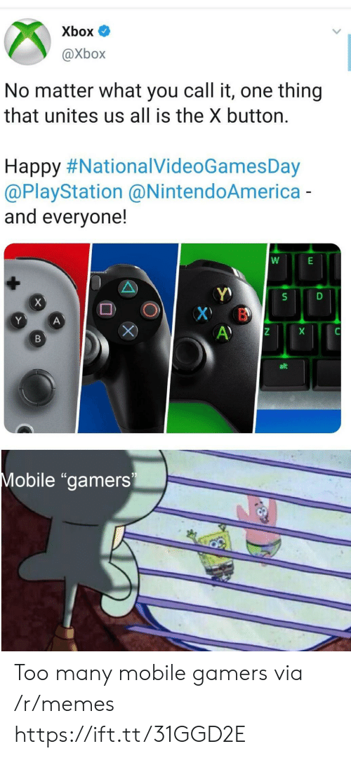 "gamers: Xbox  @Xbox  No matter what you call it, one thing  that unites us all is the X button.  Happy #NationalVideoGamesDay  @PlayStation @NintendoAmerica-  and everyone!  X  X B  A)  Y  A  X  В  alt  Mobile ""gamers Too many mobile gamers via /r/memes https://ift.tt/31GGD2E"