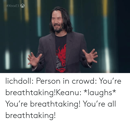 Tumblr, Blog, and Com: lichdoll: Person in crowd: You're breathtaking!Keanu: *laughs* You're breathtaking! You're all breathtaking!