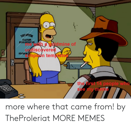 My Meme: XCAVIRY  1OTADITER  e with a gbldmine of  andiscovered  mpson temklate  the first 14 people who  see my meme more where that came from! by TheProleriat MORE MEMES
