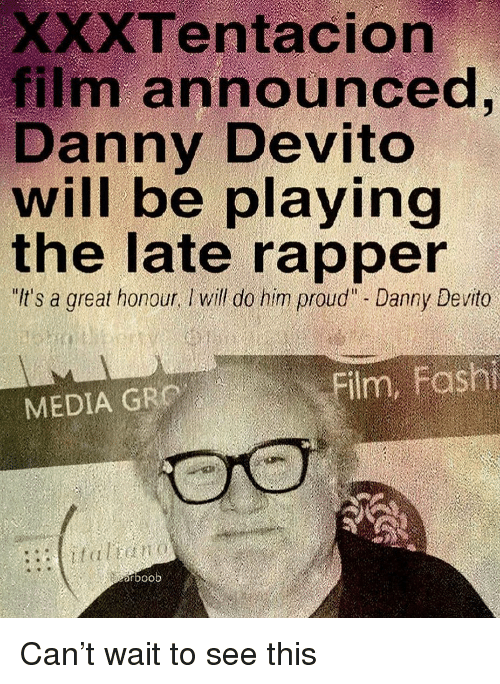 """Memes, Proud, and Film: XXXTentacion  film announced  Danny Devito  will be playing  the late rapper  It's a great honour, Iwill do him proud"""" - Danny Devito  MEDIA GRO  rboob Can't wait to see this"""