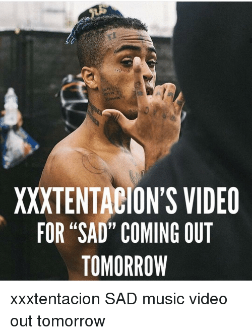 XXXTENTAGION'S VIDEO FOR SAD COMING OUT TOMORROW Xxxtentacion SAD