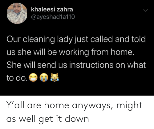 It Down: Y'all are home anyways, might as well get it down
