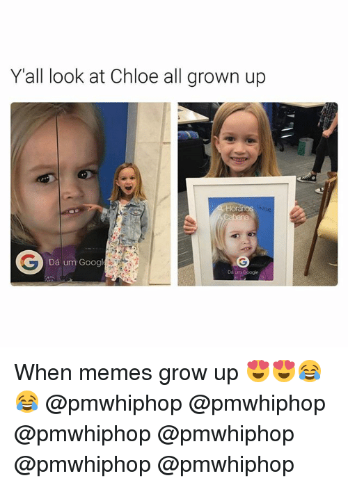 "Ÿ "": Y all look at Chloe all grown up  Da um Googl When memes grow up 😍😍😂😂 @pmwhiphop @pmwhiphop @pmwhiphop @pmwhiphop @pmwhiphop @pmwhiphop"