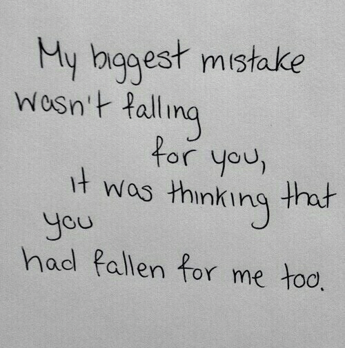 You, For, and Me Too: y hggest mistake  Wlosin' Hall nq  alino  for you  t wos thinking thodt  you  had Pallen for me too