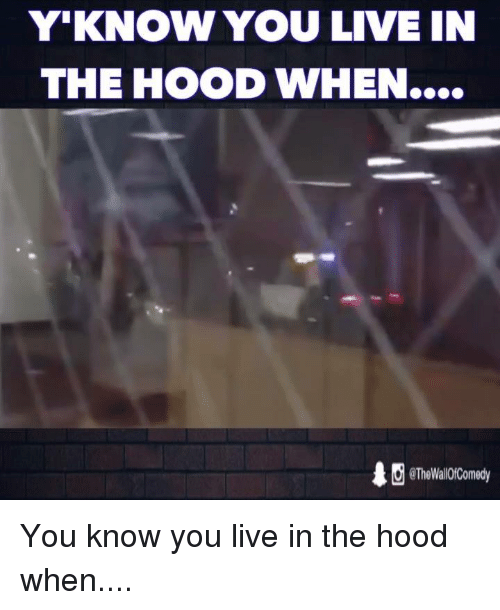 Ÿ˜': Y KNOW YOU LIVE IN  THE HOOD WHEN....  eTheWali0fComedy You know you live in the hood when....
