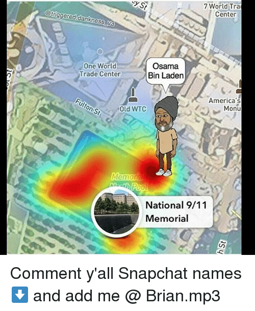 world-trade-centers: y st  7 World Tra  Center  One World  Trade Center  Osama  Bin Ladern  America's  Monu  onSt  Old WTC  Memo  National 9/11  Memorial Comment y'all Snapchat names ⬇ and add me @ Brian.mp3