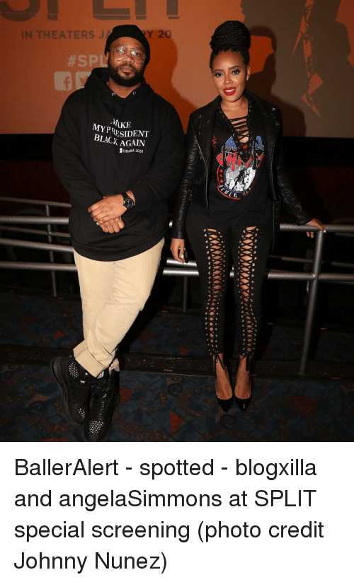 Memes, 🤖, and Split: Y20  IN THEATERS J  MAKE  MY PRESIDENT  BLACK AGAIN BallerAlert - spotted - blogxilla and angelaSimmons at SPLIT special screening (photo credit Johnny Nunez)