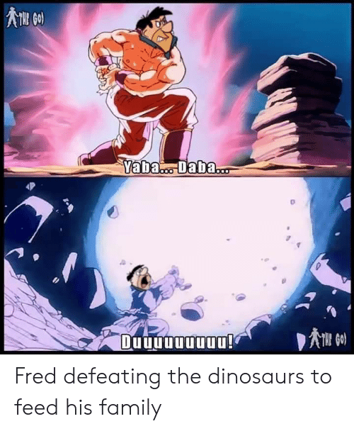 fred: Yaba. Daba...  Duuuuuuuuu! Fred defeating the dinosaurs to feed his family