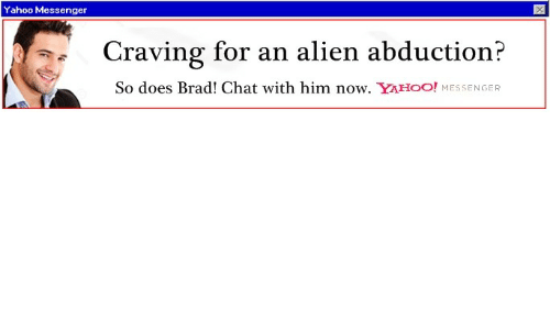 Brad: Yahoo Messenger  Craving for an alien abduction?  So does Brad! Chat with him now. YAHOO! MESSENGER