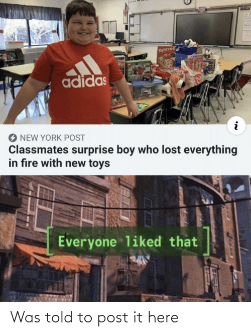 New York Post: Yahtzee  ESHE  adidas  NEW YORK POST  Classmates surprise boy who lost everything  in fıre with new toys  Everyone liked that Was told to post it here