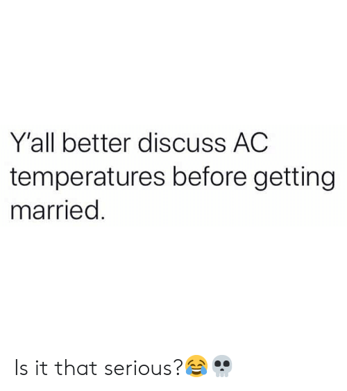 Hood, Serious, and Getting Married: Y'all better discuss AC  temperatures before getting  married Is it that serious?😂💀