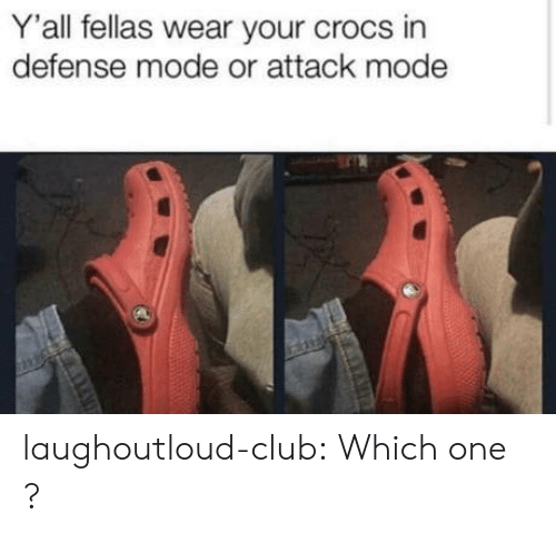 Club, Crocs, and Tumblr: Y'all fellas wear your crocs in  defense mode or attack mode laughoutloud-club:  Which one ?