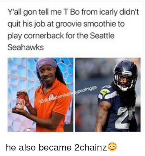 Seattle Seahawks: Y'all gon tell me T Bo from icarly didn't  quit his job at groovie smoothie to  play cornerback for the Seattle  Seahawks  ofnigga he also became 2chainz😳