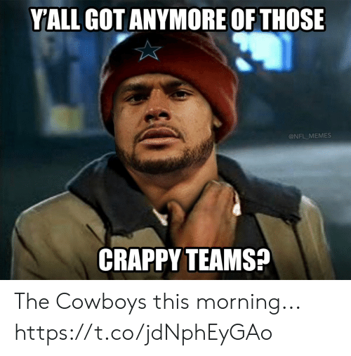 Dallas Cowboys, Football, and Memes: YALL GOT ANYMORE OF THOSE  @NFL_MEMES  CRAPPY TEAMS? The Cowboys this morning... https://t.co/jdNphEyGAo