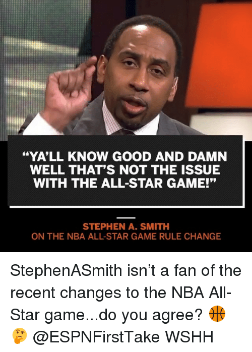 """nba all star: """"YA'LL KNOW GOOD AND DAMN  WELL THAT'S NOT THE ISSUE  WITH THE ALL-STAR GAME!'""""  STEPHEN A. SMITH  ON THE NBA ALL-STAR GAME RULE CHANGE StephenASmith isn't a fan of the recent changes to the NBA All-Star game...do you agree? 🏀🤔 @ESPNFirstTake WSHH"""