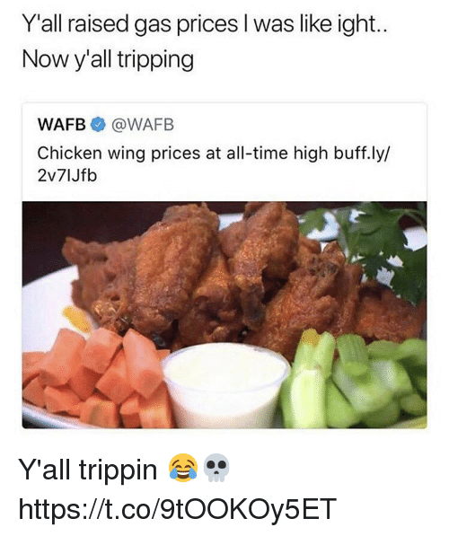 Memes, Chicken, and Gas Prices: Y'all raised gas prices l was like ight.  Now y'all tripping  WAFB @WAFB  Chicken wing prices at all-time high buff.ly/  2v71Jfb Y'all trippin 😂💀 https://t.co/9tOOKOy5ET