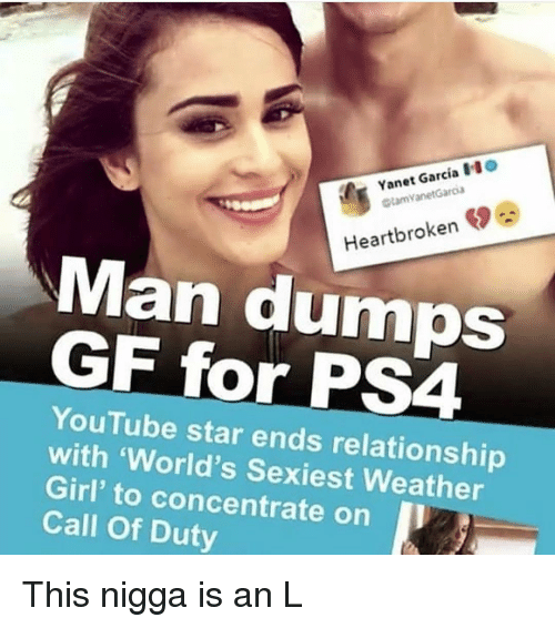 Youtube Star: Yanet Garcia O  tamVanetGaroa  Heartbroken  Man dumOS  GF for PS4  YouTube star ends relationship  with 'World's Sexiest Weather  Girl' to concentrate on I  Call Of Duty This nigga is an L