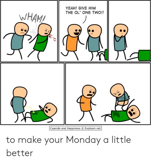Cyanide and Happiness: YEAH! GIVE HIM  THE OL' ONE TWO!!  WHAM!  Cyanide and Happiness  Explosm.net to make your Monday a little better